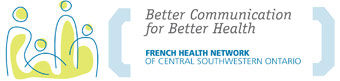 French Health Network of Central Southwestern Ontario - Better Communication for Better Health